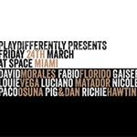 PLAYdifferently presents Friday 24th March at Space Miami