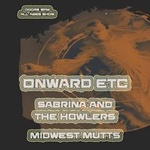 Onward, etc. Sabrina & The Howlers, Midwest Mutts at Outland Ballroom