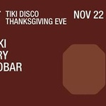 Tiki Disco: Thanksgiving Eve | Lloydski/ Andy Pry/ Eli Escobar at Output