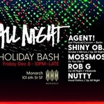 Up All Night Holiday Bash w AGENT, Shiny Objects, Mossmoss +