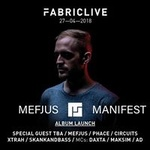 27.4 Fabriclive: Mefjus 'Manifest' Album Launch, Phace, Circuits