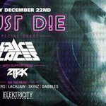 Must Die + Space Laces at Elektricity: Friday Dec. 22nd